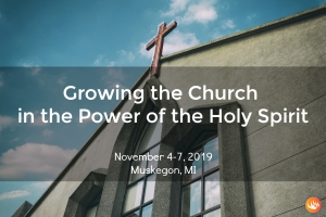 Growing the Church in the Power of the Holy Spirit - Muskegon, MI 2019