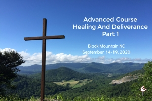 Advanced Healing and Deliverance: Part 1 - Black Mountain, NC 2020